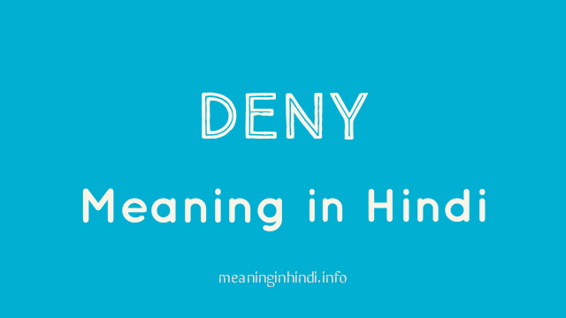 Deny Meaning in Hindi, Meaning of Deny in Hindi
