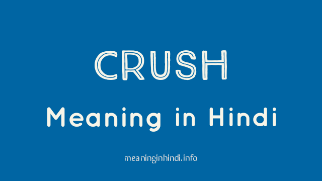 Crush Meaning in Hindi, Meaning of Crush in Hindi