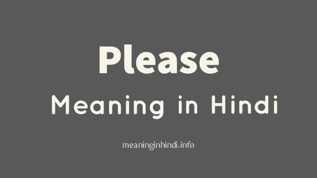 Please Meaning in Hindi