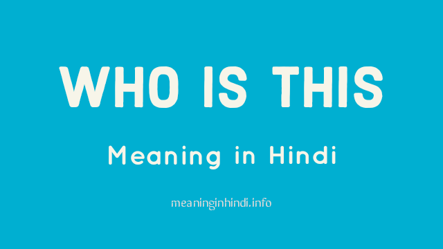 Who is This Meaning in Hindi