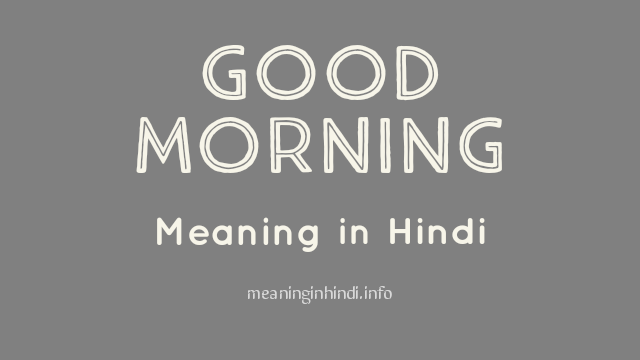 Good Morning Meaning in Hindi