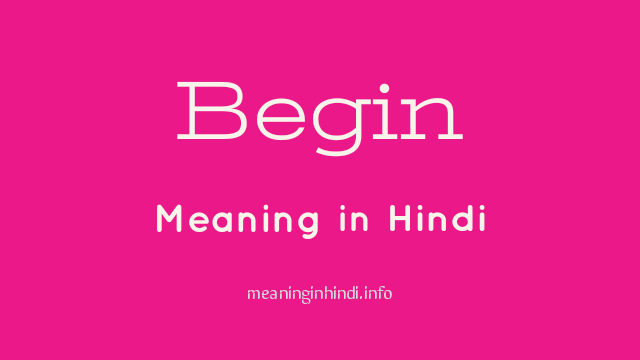 Begin Meaning in Hindi